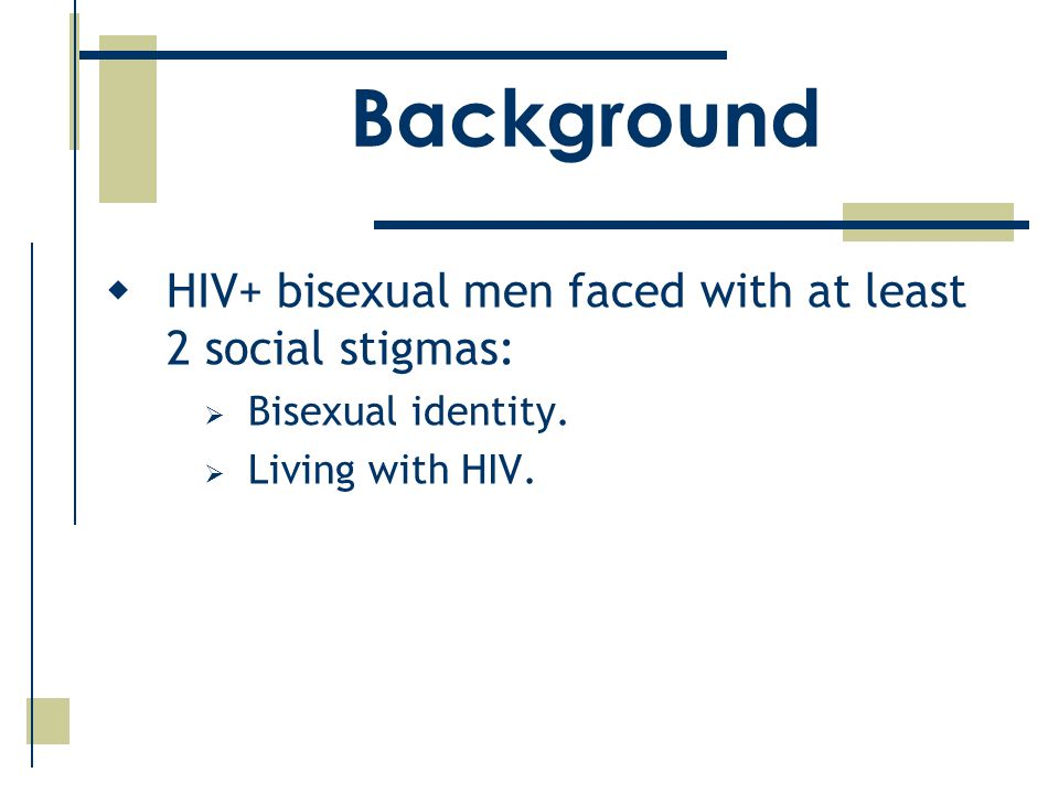  HIV+ bisexual men faced with at least 2 social stigmas:  Bisexual identity.