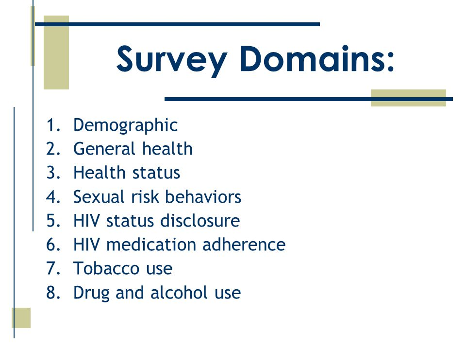 Survey Domains: 1.Demographic 2.General health 3.Health status 4.Sexual risk behaviors 5.HIV status disclosure 6.HIV medication adherence 7.Tobacco use 8.Drug and alcohol use