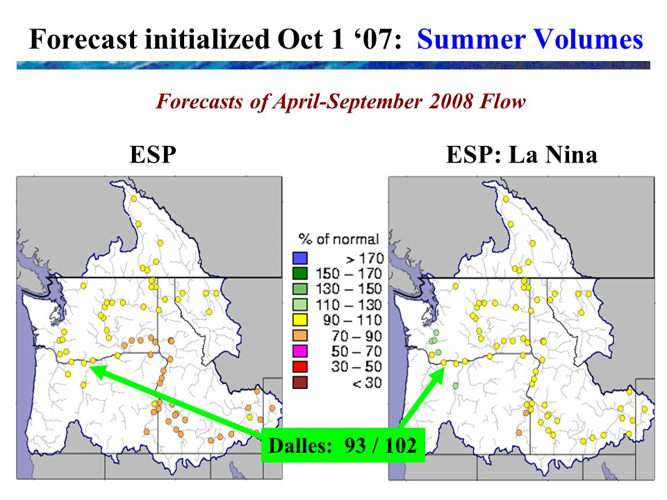 Forecast initialized Oct 1 '07: Summer Volumes Forecasts of April-September 2008 Flow Dalles: 93 / 102 ESPESP: La Nina