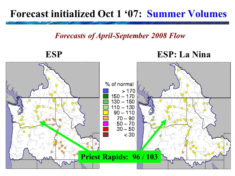 Forecast initialized Oct 1 '07: Summer Volumes Forecasts of April-September 2008 Flow ESPESP: La Nina Priest Rapids: 96 / 103