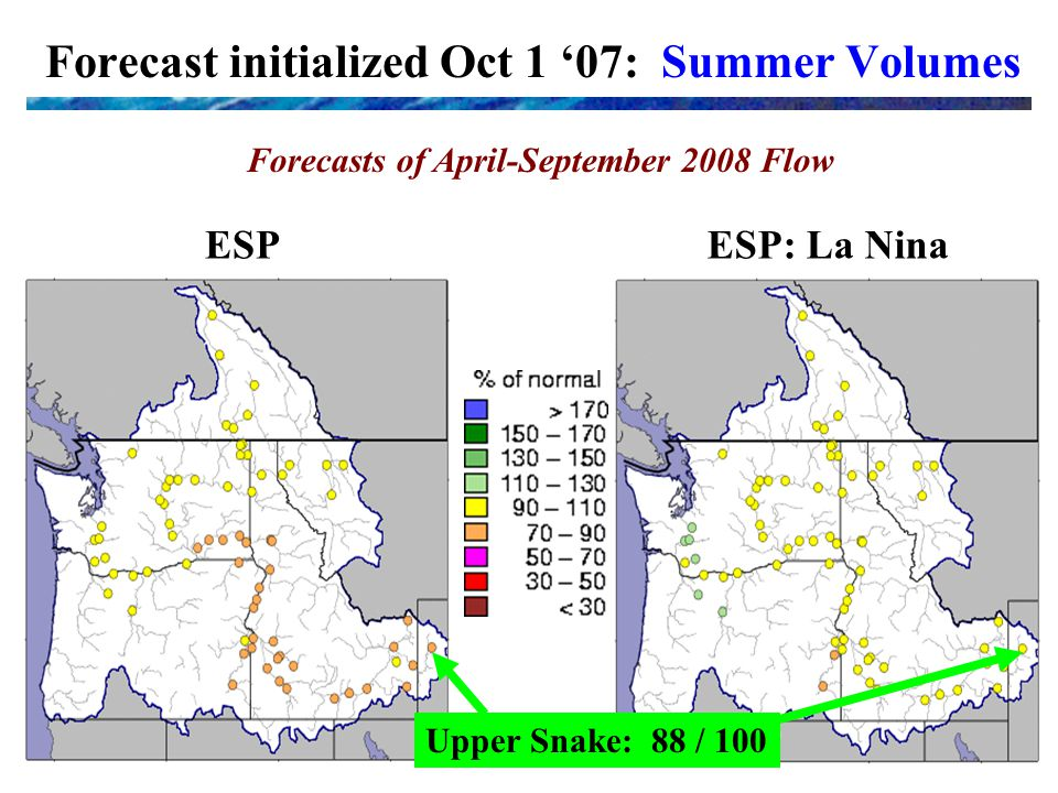 Forecast initialized Oct 1 '07: Summer Volumes Forecasts of April-September 2008 Flow ESPESP: La Nina Upper Snake: 88 / 100