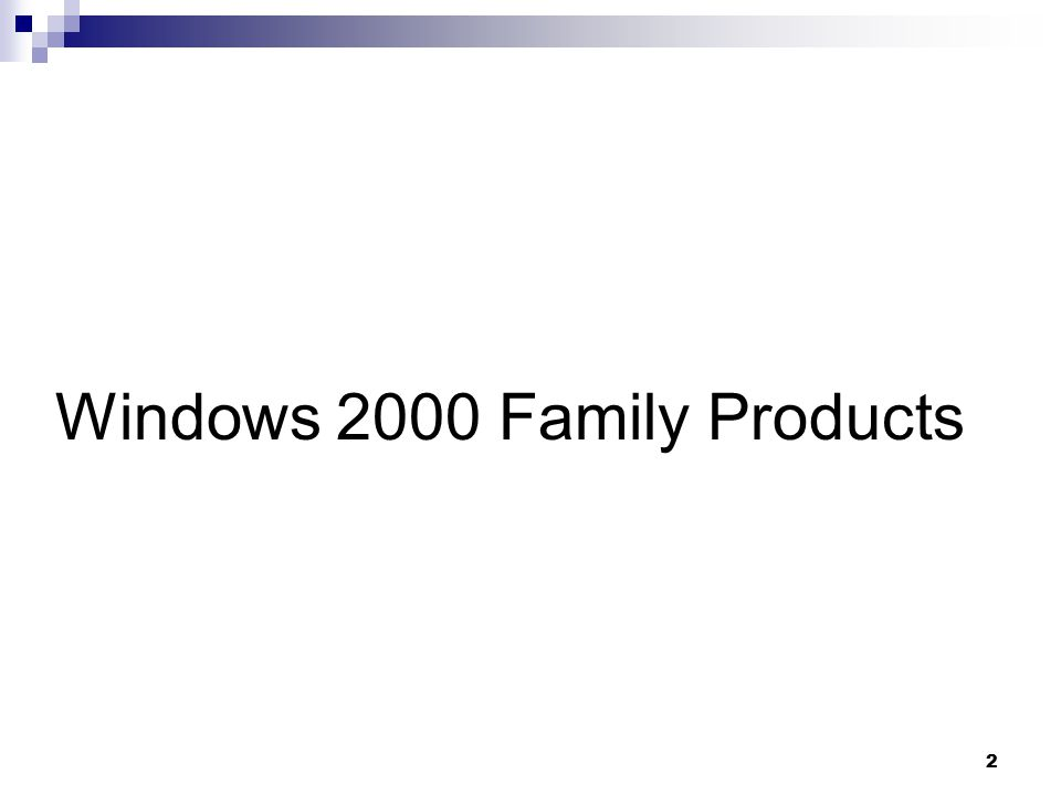2 Windows 2000 Family Products