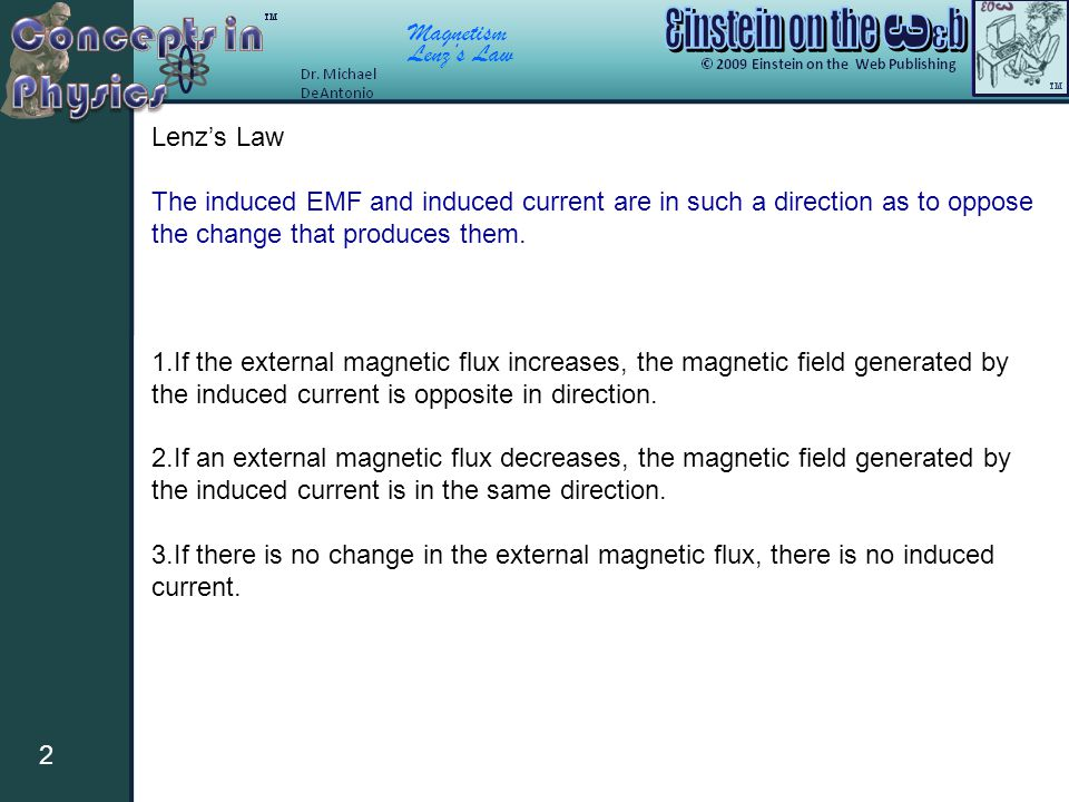 Magnetism Lenz's Law 2 The induced EMF and induced current are in such a direction as to oppose the change that produces them.