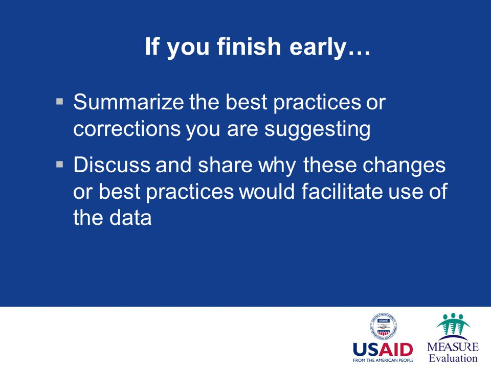 If you finish early…  Summarize the best practices or corrections you are suggesting  Discuss and share why these changes or best practices would facilitate use of the data
