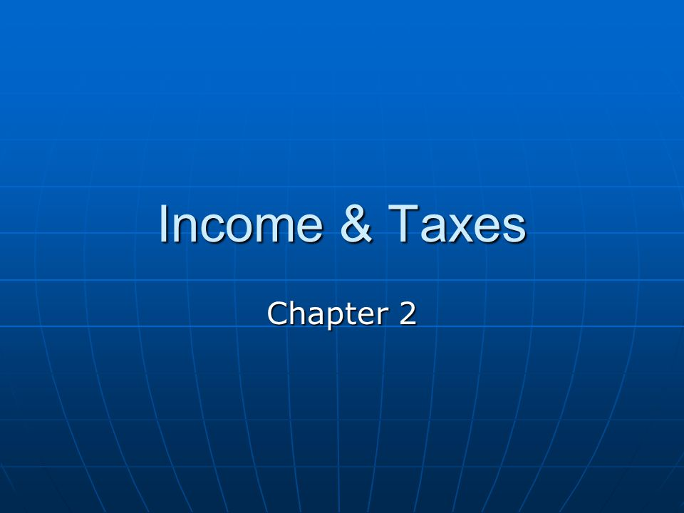 Income & Taxes Chapter 2