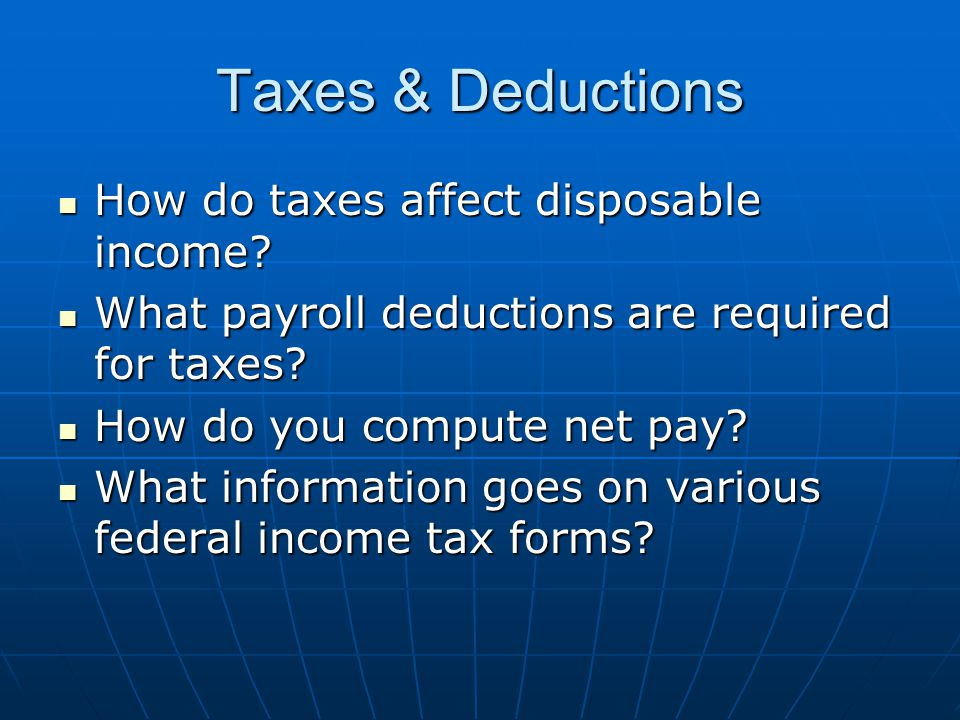 Taxes & Deductions How do taxes affect disposable income.