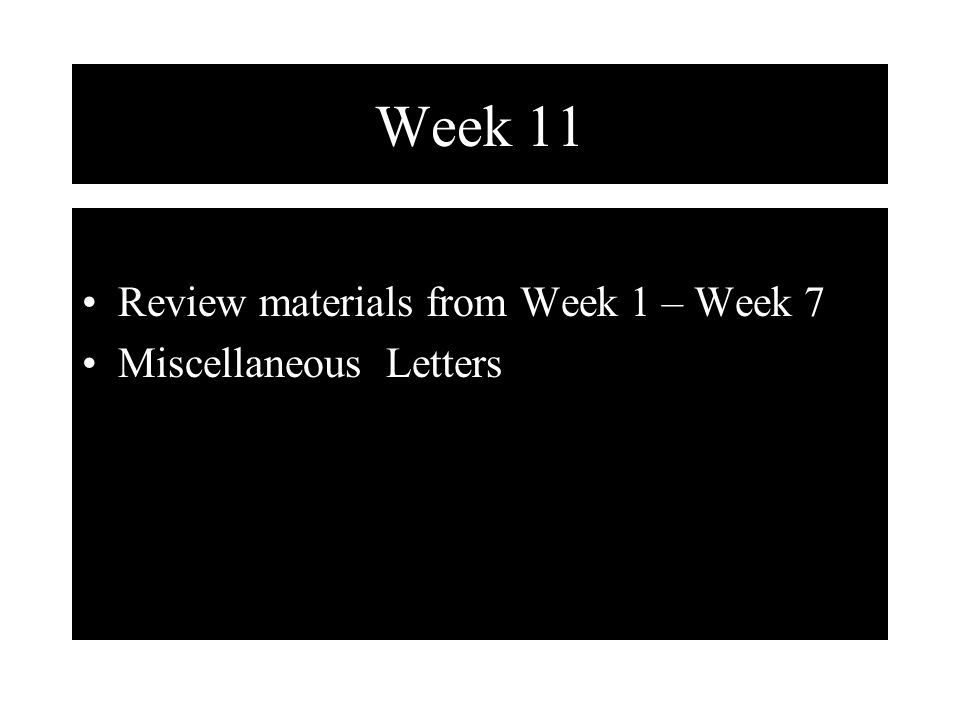 Week 11 Review materials from Week 1 – Week 7 Miscellaneous Letters