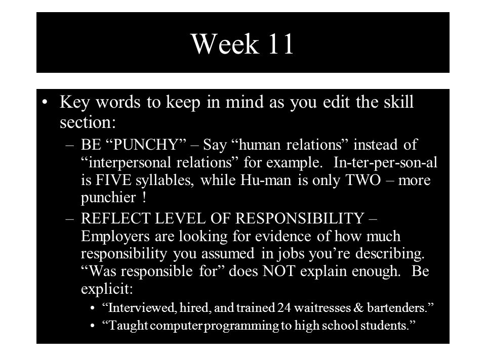 Week 11 Key words to keep in mind as you edit the skill section: –BE PUNCHY – Say human relations instead of interpersonal relations for example.