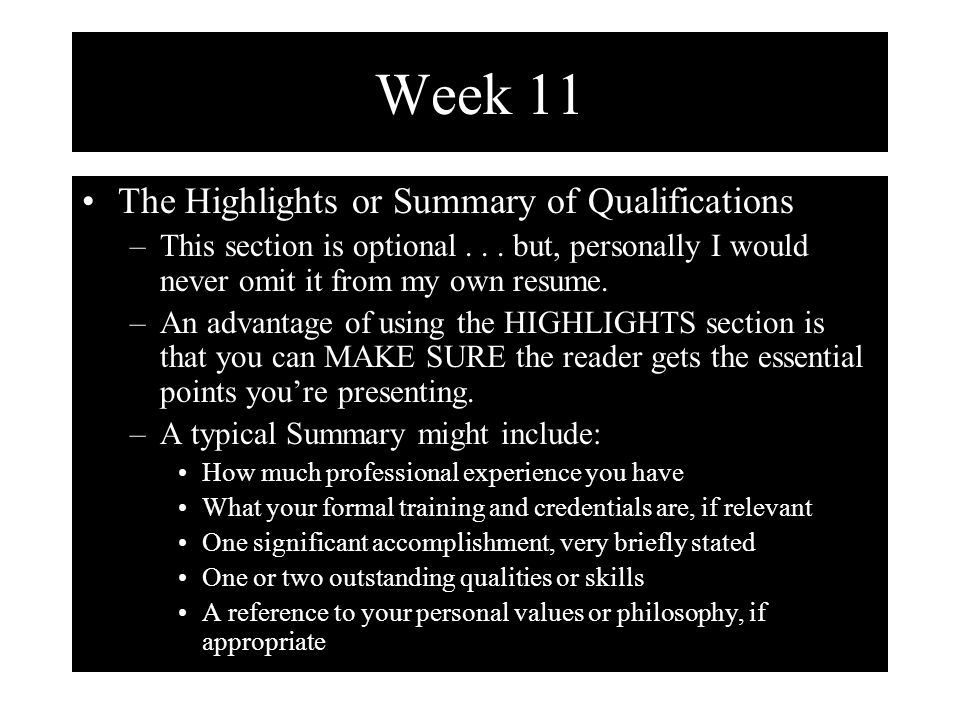 Week 11 The Highlights or Summary of Qualifications –This section is optional...