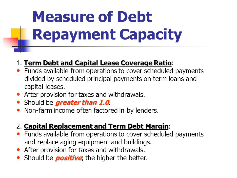 Measure of Debt Repayment Capacity Term Debt and Capital Lease Coverage Ratio 1.