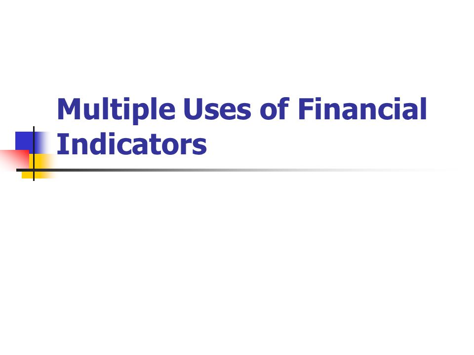 Multiple Uses of Financial Indicators
