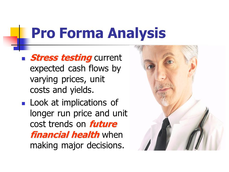 Pro Forma Analysis Stress testing Stress testing current expected cash flows by varying prices, unit costs and yields.