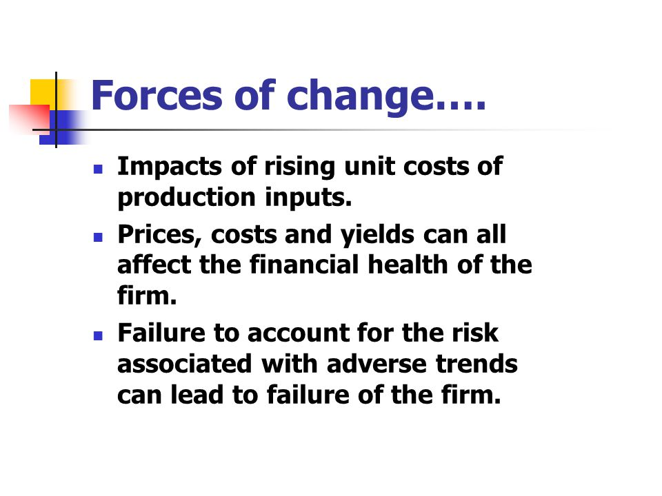 Forces of change…. Impacts of rising unit costs of production inputs.