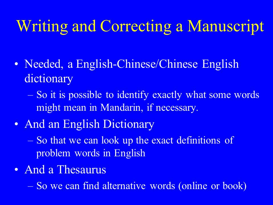 Writing and Correcting a Manuscript Needed, a English-Chinese/Chinese English dictionary –So it is possible to identify exactly what some words might mean in Mandarin, if necessary.