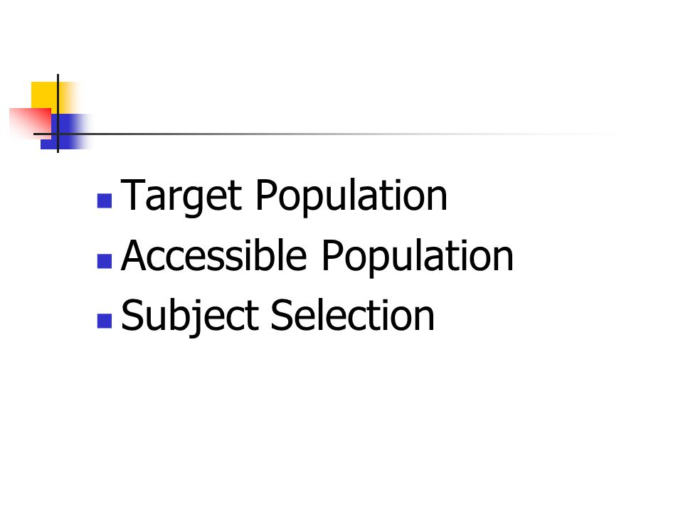 Target Population Accessible Population Subject Selection