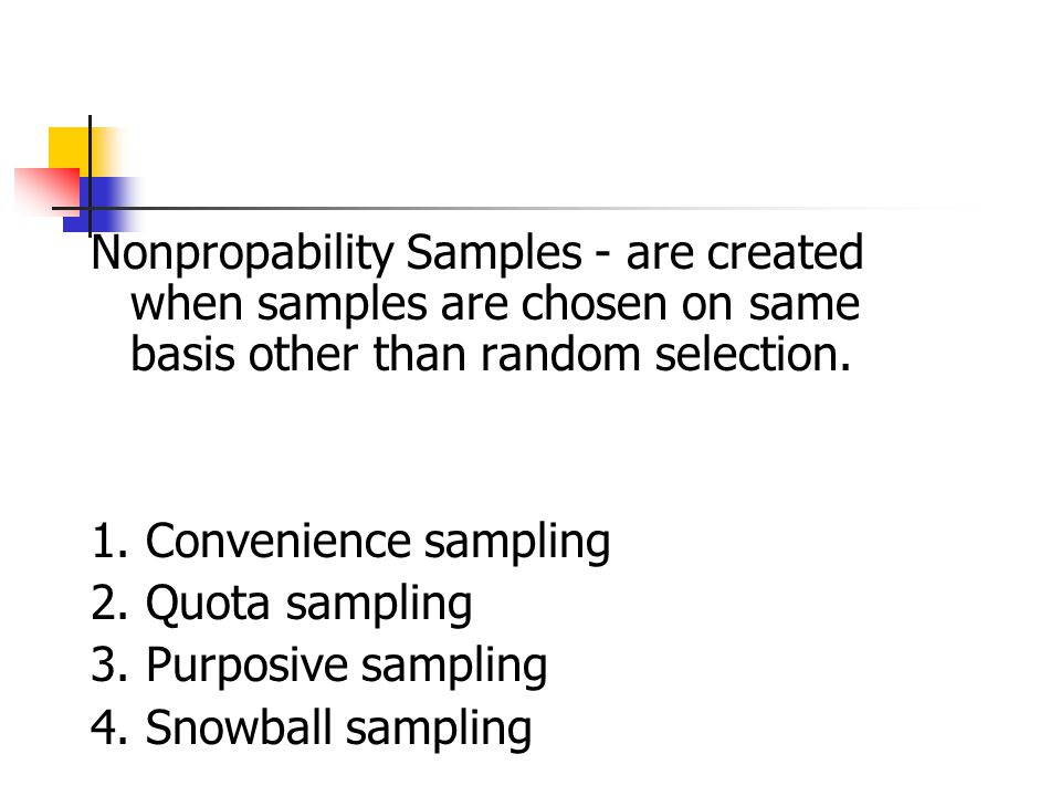 Nonpropability Samples - are created when samples are chosen on same basis other than random selection.