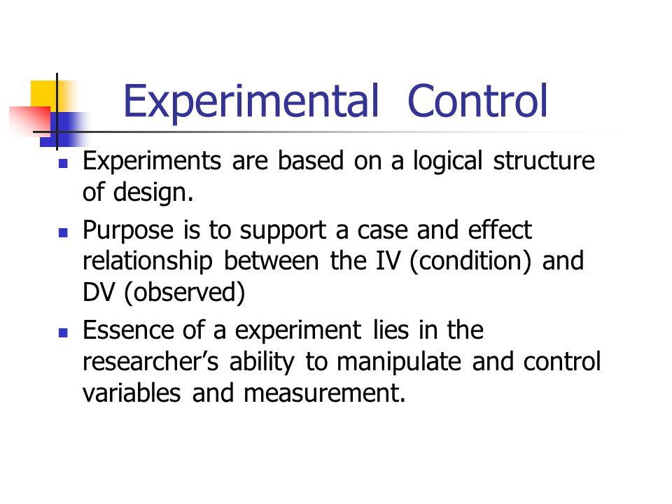 Experimental Control Experiments are based on a logical structure of design.