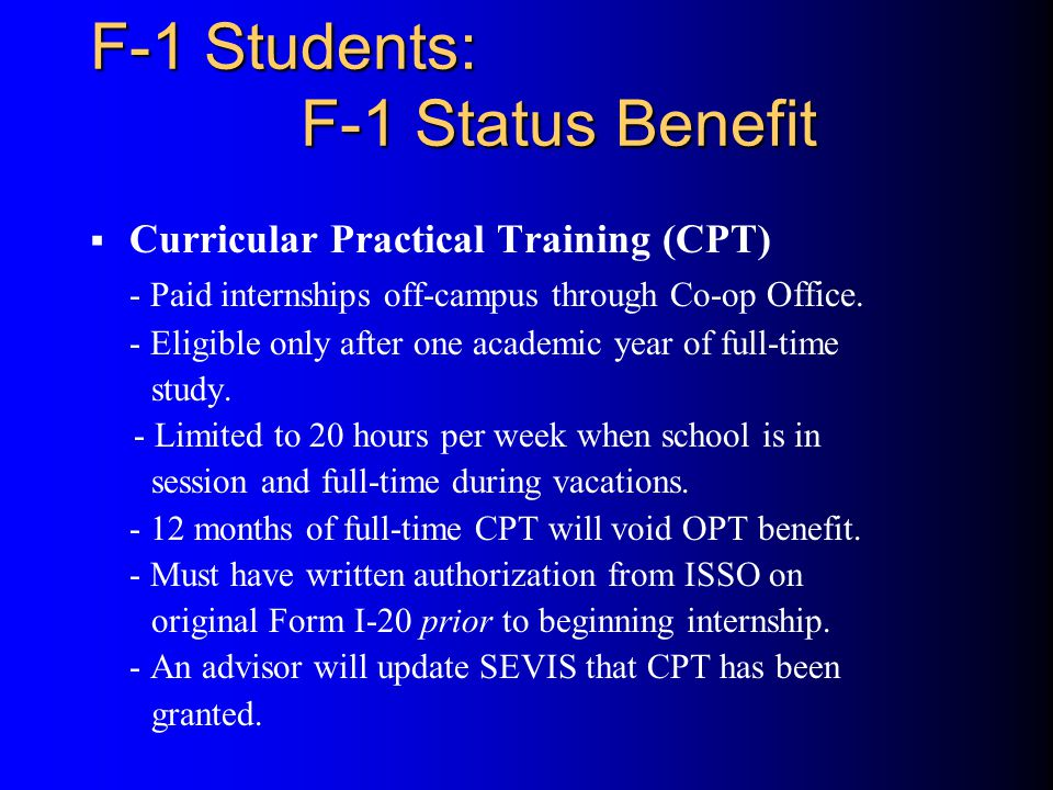 F-1 Students: F-1 Status Benefit  Curricular Practical Training (CPT) - Paid internships off-campus through Co-op Office.