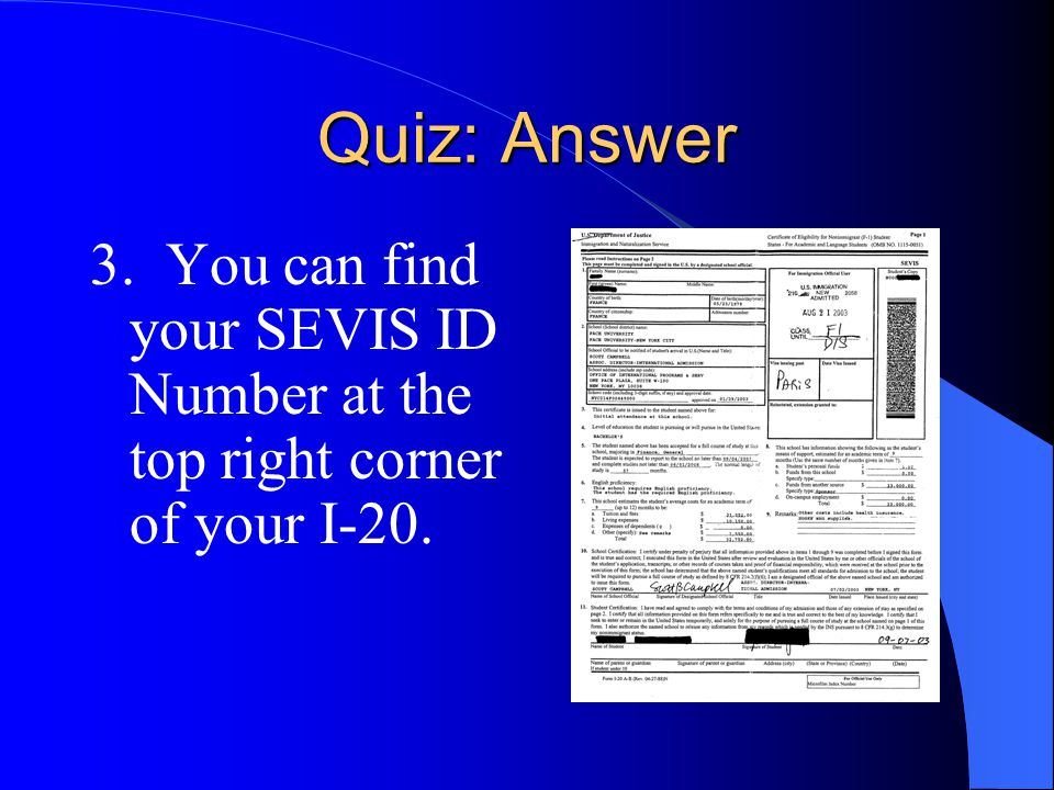 Quiz: Answer 3. You can find your SEVIS ID Number at the top right corner of your I-20.