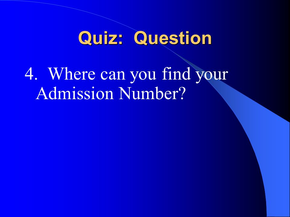 Quiz: Question 4. Where can you find your Admission Number