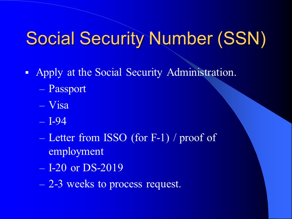 Social Security Number (SSN)  Apply at the Social Security Administration.