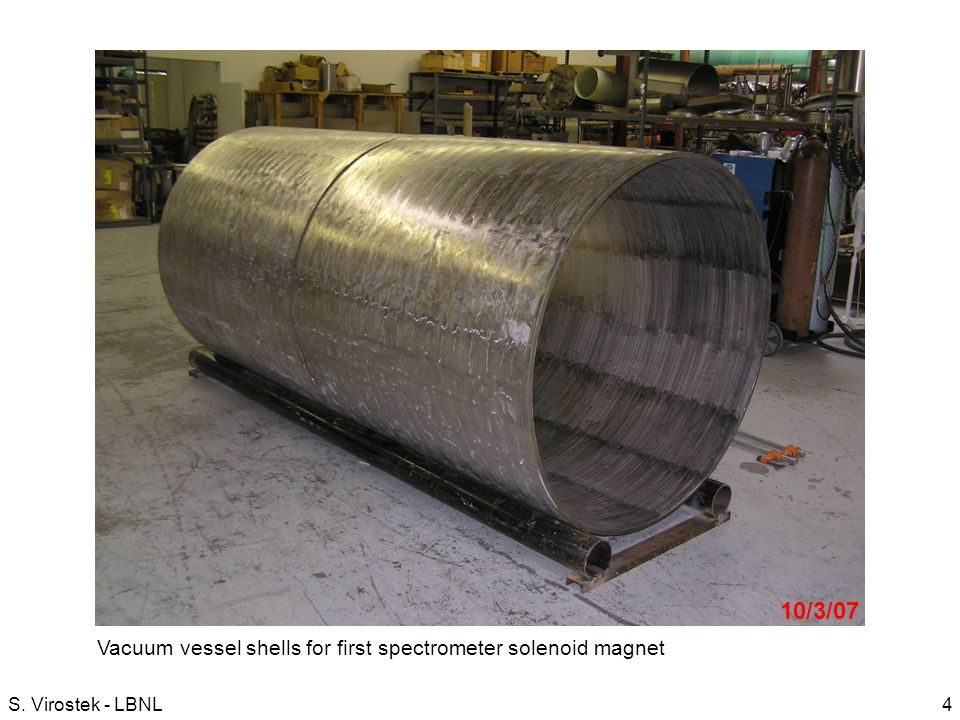 4S. Virostek - LBNL Vacuum vessel shells for first spectrometer solenoid magnet 9/11/07 10/3/07