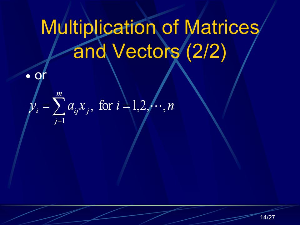 14/27 Multiplication of Matrices and Vectors (2/2)  or