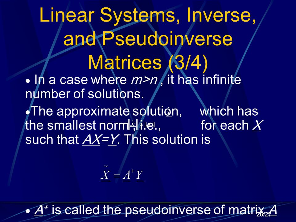 26/27 Linear Systems, Inverse, and Pseudoinverse Matrices (3/4)  In a case where m>n, it has infinite number of solutions.