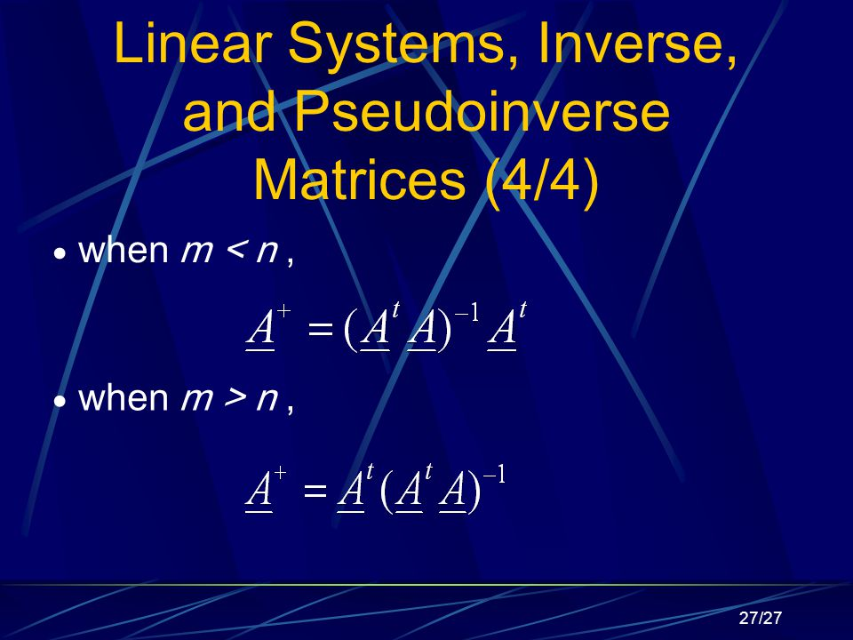 27/27 Linear Systems, Inverse, and Pseudoinverse Matrices (4/4)  when m < n,  when m > n,