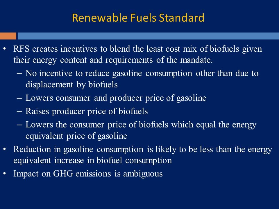 Renewable Fuels Standard RFS creates incentives to blend the least cost mix of biofuels given their energy content and requirements of the mandate.
