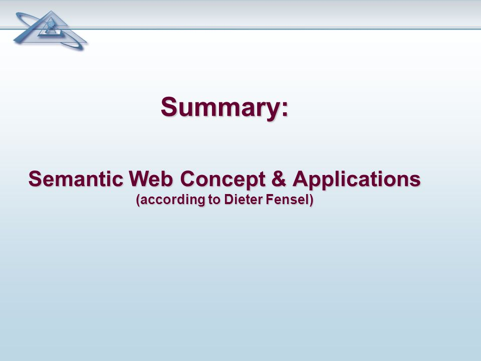 Summary: Semantic Web Concept & Applications (according to Dieter Fensel)