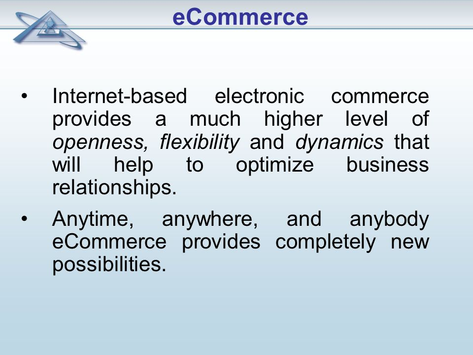 Internet-based electronic commerce provides a much higher level of openness, flexibility and dynamics that will help to optimize business relationships.