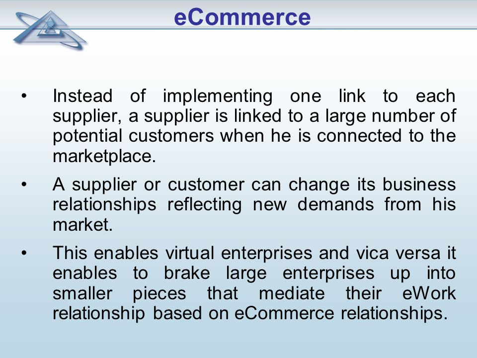 Instead of implementing one link to each supplier, a supplier is linked to a large number of potential customers when he is connected to the marketplace.