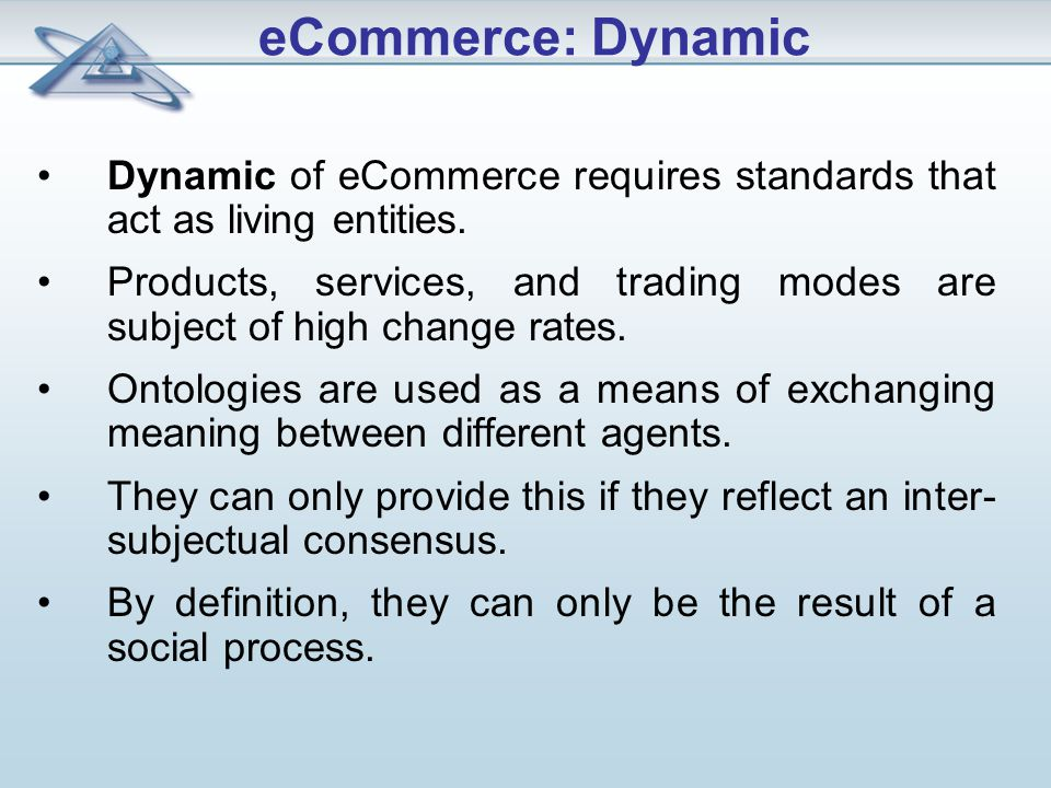 Dynamic of eCommerce requires standards that act as living entities.