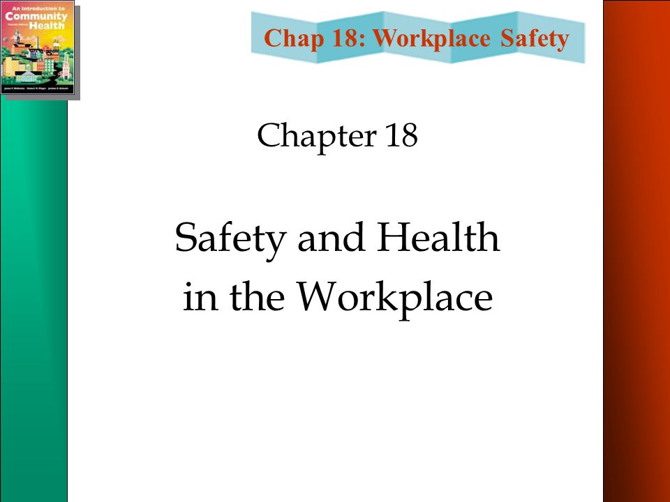 Chap 18: Workplace Safety Chapter 18 Safety and Health in the Workplace