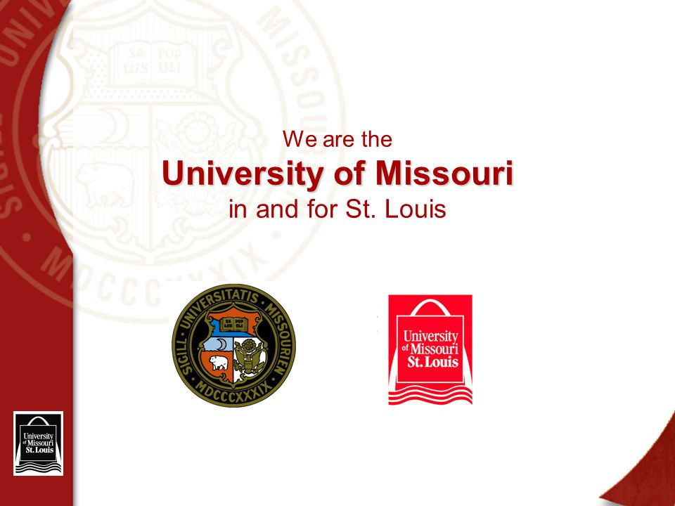 University of Missouri We are the University of Missouri in and for St. Louis