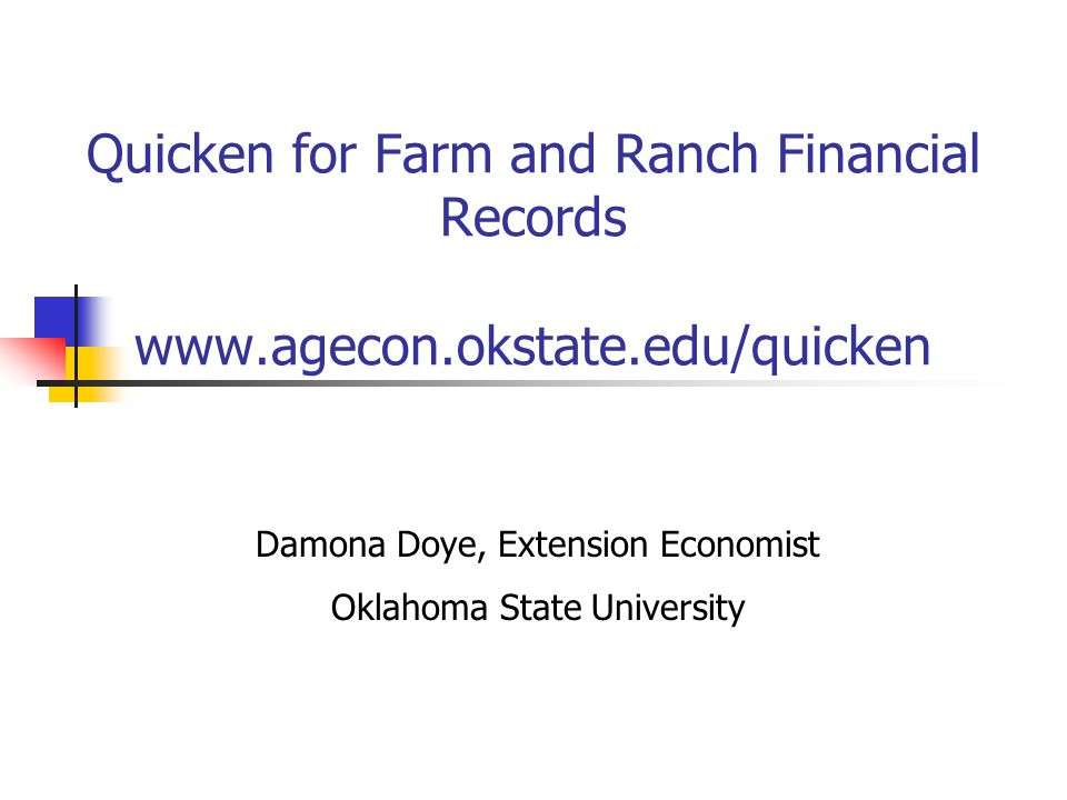 Quicken for Farm and Ranch Financial Records   Damona Doye, Extension Economist Oklahoma State University