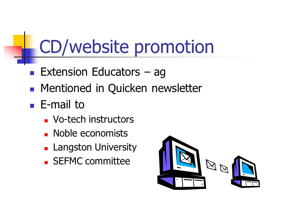 CD/website promotion Extension Educators – ag Mentioned in Quicken newsletter  to Vo-tech instructors Noble economists Langston University SEFMC committee
