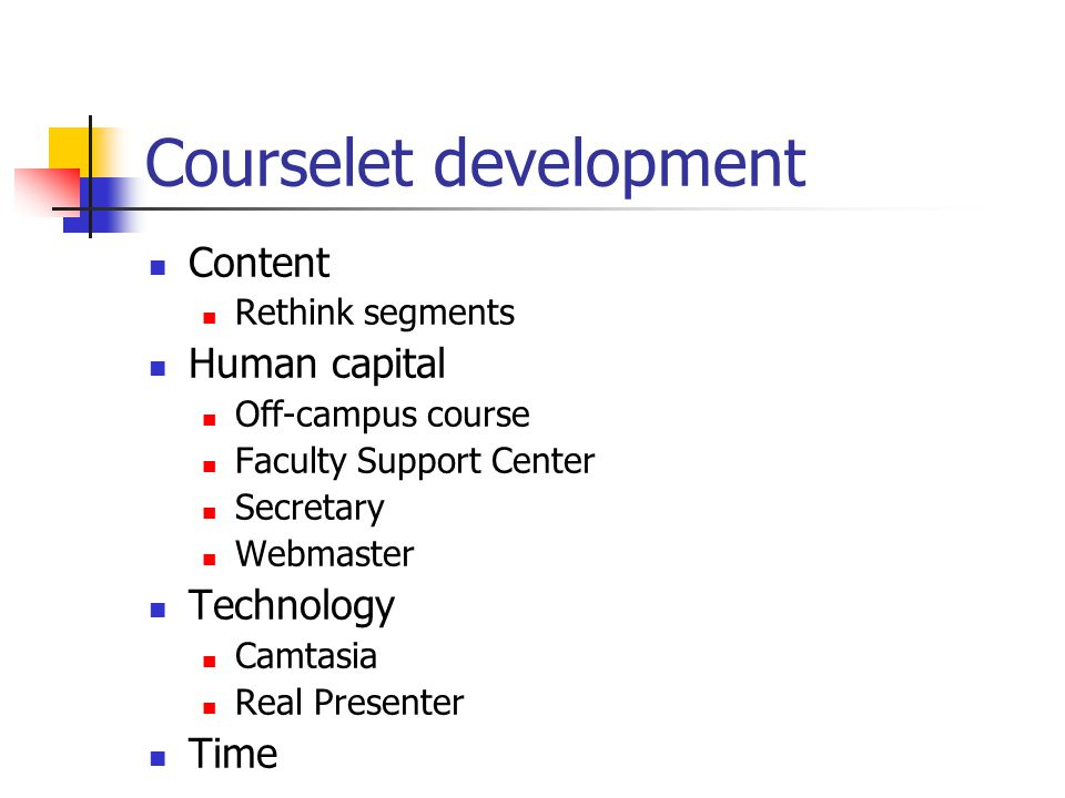 Courselet development Content Rethink segments Human capital Off-campus course Faculty Support Center Secretary Webmaster Technology Camtasia Real Presenter Time