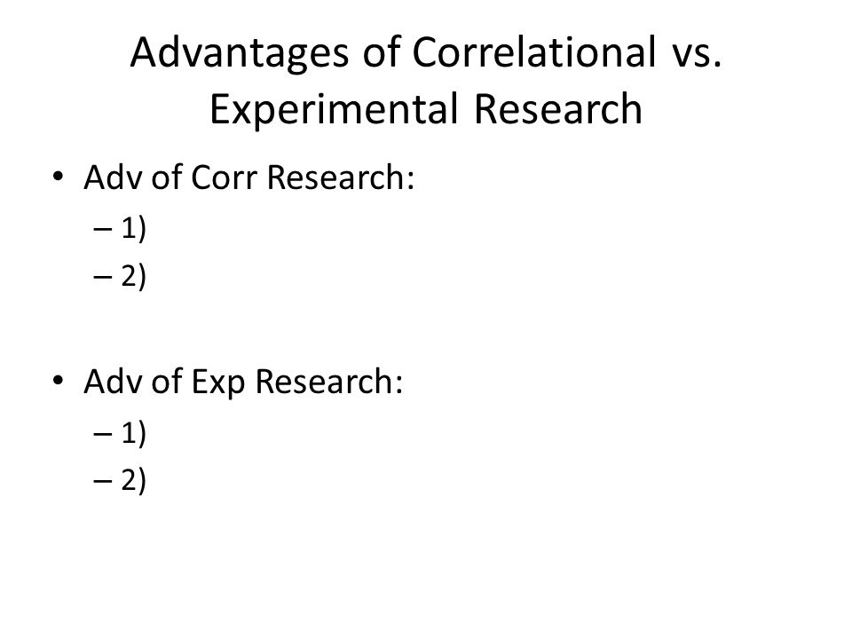 Advantages of Correlational vs.