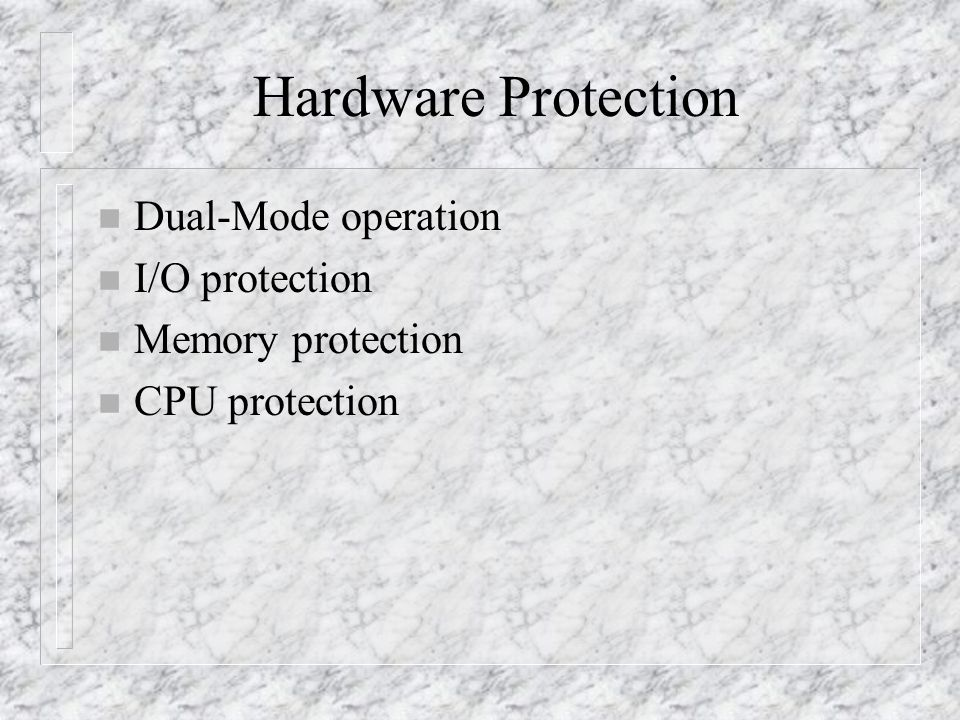 Hardware Protection n Dual-Mode operation n I/O protection n Memory protection n CPU protection