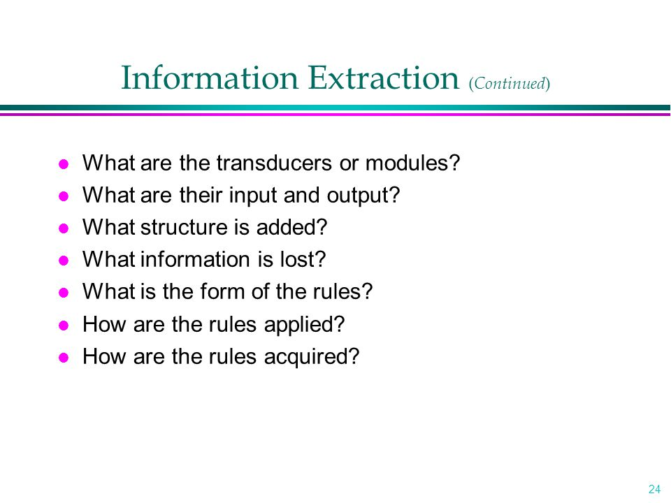 24 Information Extraction ( Continued ) l What are the transducers or modules.