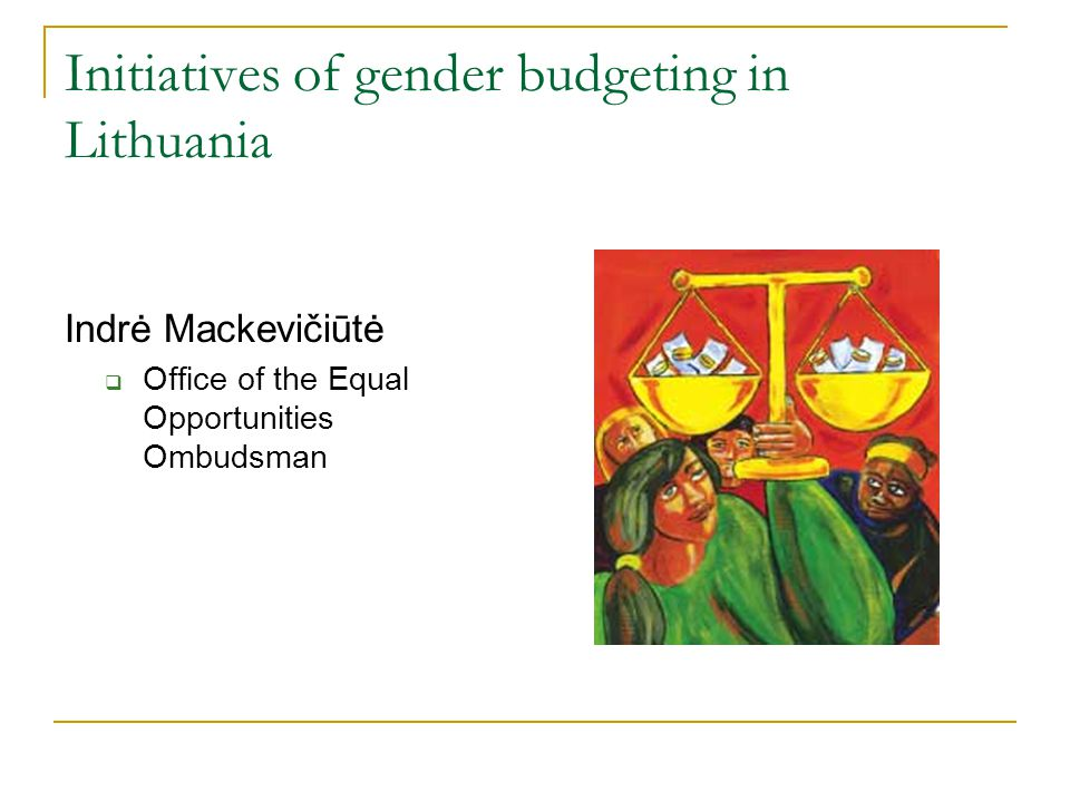 Initiatives of gender budgeting in Lithuania Indrė Mackevičiūtė  Office of the Equal Opportunities Ombudsman