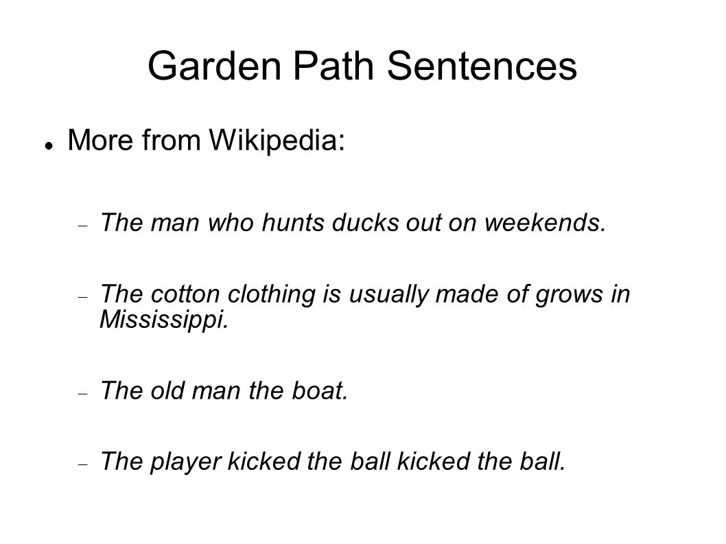 Garden Path Sentences More from Wikipedia:  The man who hunts ducks out on weekends.