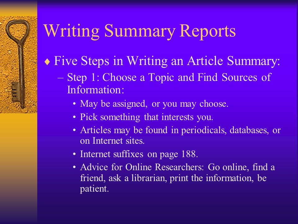 Writing Summary Reports  Five Steps in Writing an Article Summary: –Step 1: Choose a Topic and Find Sources of Information: May be assigned, or you may choose.