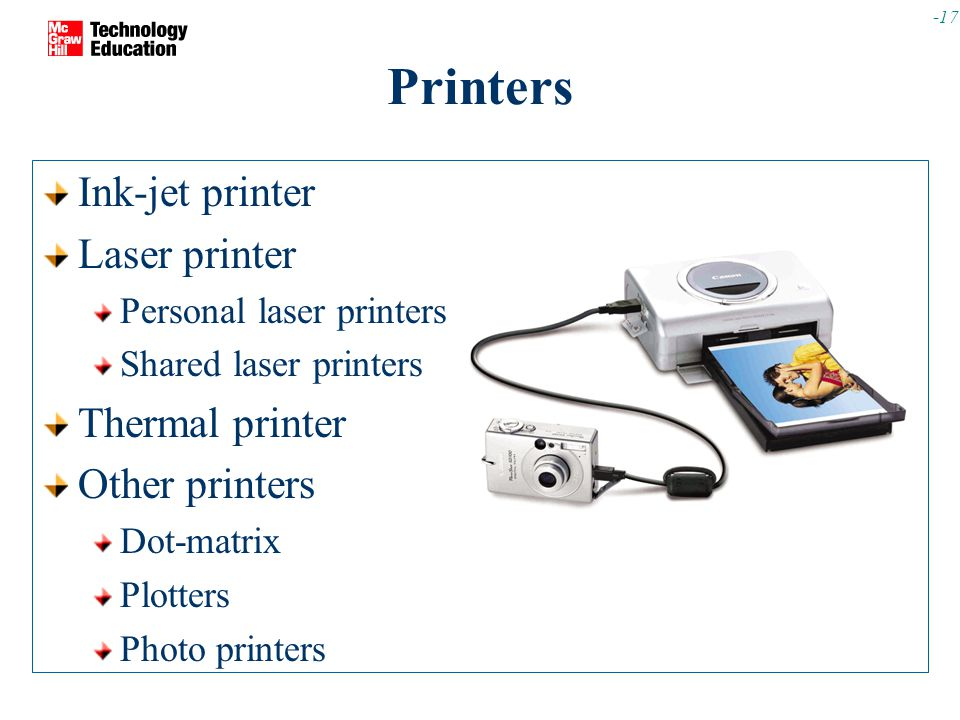 -17 Printers Ink-jet printer Laser printer Personal laser printers Shared laser printers Thermal printer Other printers Dot-matrix Plotters Photo printers