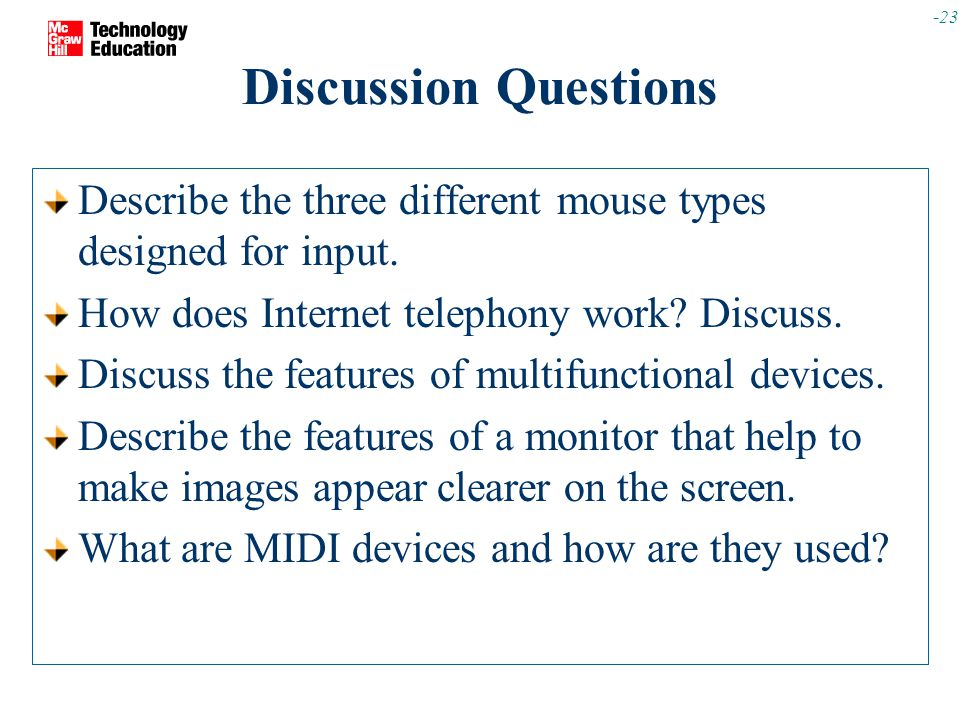 -23 Discussion Questions Describe the three different mouse types designed for input.