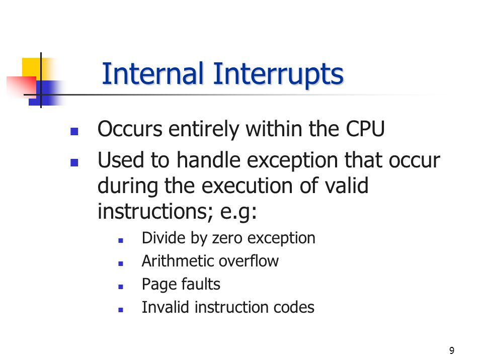 8 External Interrupts Used by CPU to interact with input/output devices; e.g.