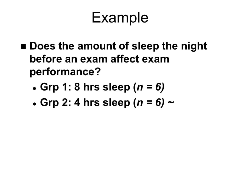 Example n Does the amount of sleep the night before an exam affect exam performance.