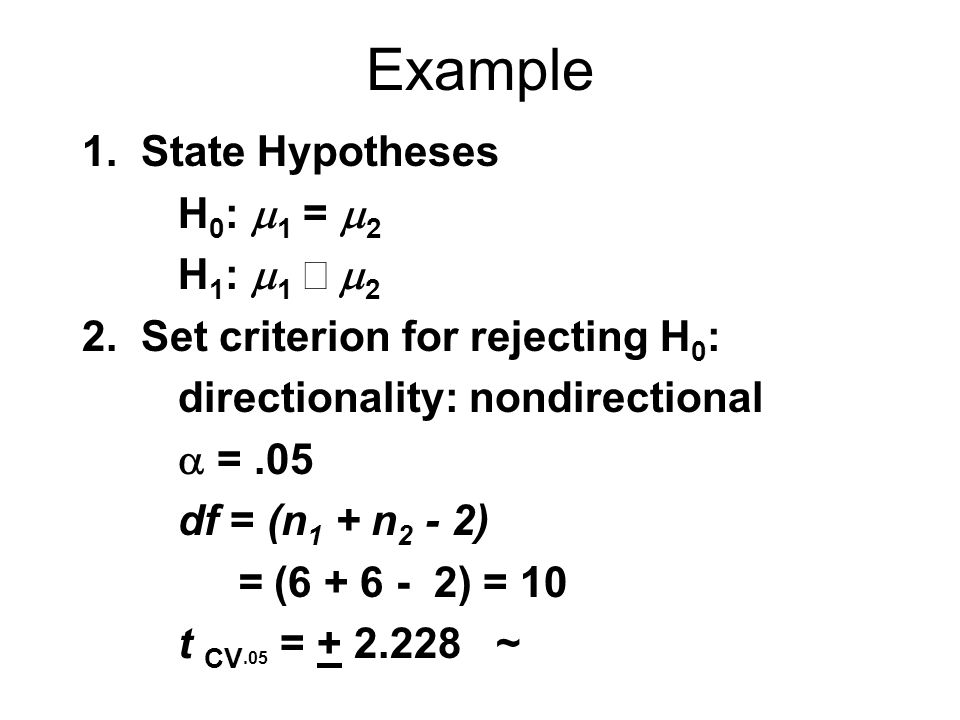 Example 1. State Hypotheses H 0 :  1 =  2 H 1 :  1  2 2.